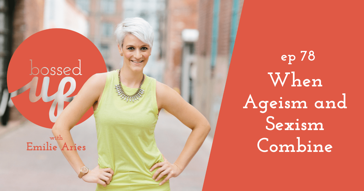 """Bossed Up podcast """"When Ageism and Sexism Combine"""""""