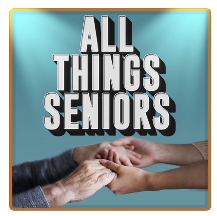 podcast, All Things Seniors